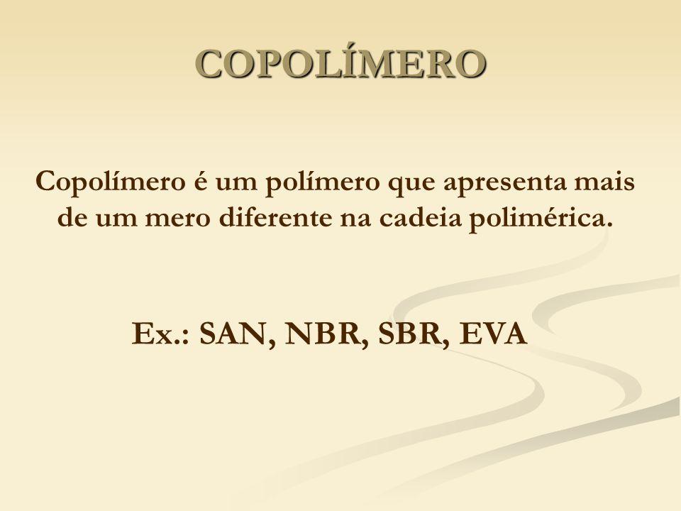 COPOLÍMERO Copolímero é um polímero que apresenta mais de um mero diferente na cadeia polimérica. Ex.: SAN, NBR, SBR, EVA