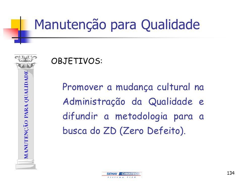 134 Manutenção para Qualidade MANUTENÇÃO PARA QUALIDADE Promover a mudança cultural na Administração da Qualidade e difundir a metodologia para a busc
