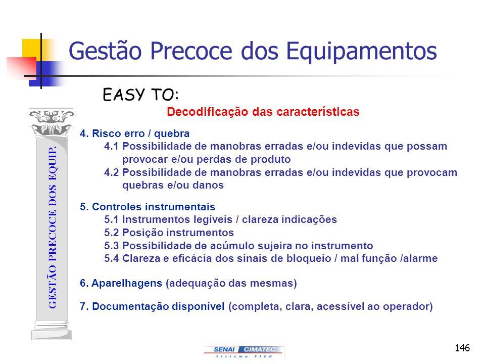 146 GESTÃO PRECOCE DOS EQUIP. EASY TO: Gestão Precoce dos Equipamentos Decodificação das características 4. Risco erro / quebra 4.1 Possibilidade de m