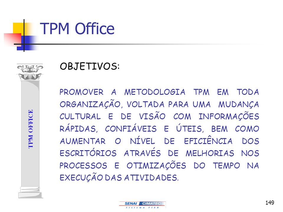 149 TPM Office TPM OFFICE PROMOVER A METODOLOGIA TPM EM TODA ORGANIZAÇÃO, VOLTADA PARA UMA MUDANÇA CULTURAL E DE VISÃO COM INFORMAÇÕES RÁPIDAS, CONFIÁ