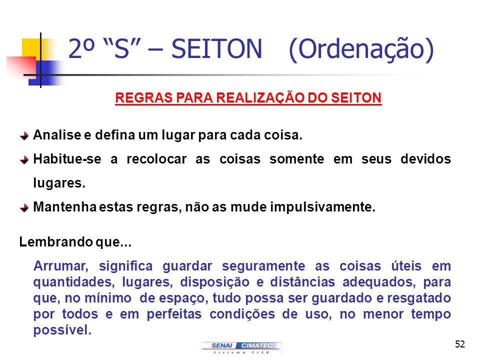 52 2º S – SEITON (Ordenação) REGRAS PARA REALIZAÇÃO DO SEITON Analise e defina um lugar para cada coisa. Habitue-se a recolocar as coisas somente em s