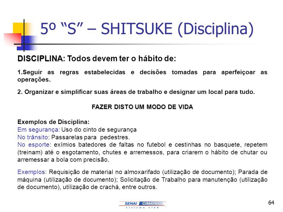 64 5º S – SHITSUKE (Disciplina) DISCIPLINA DISCIPLINA: Todos devem ter o hábito de: 1.Seguir as regras estabelecidas e decisões tomadas para aperfeiço