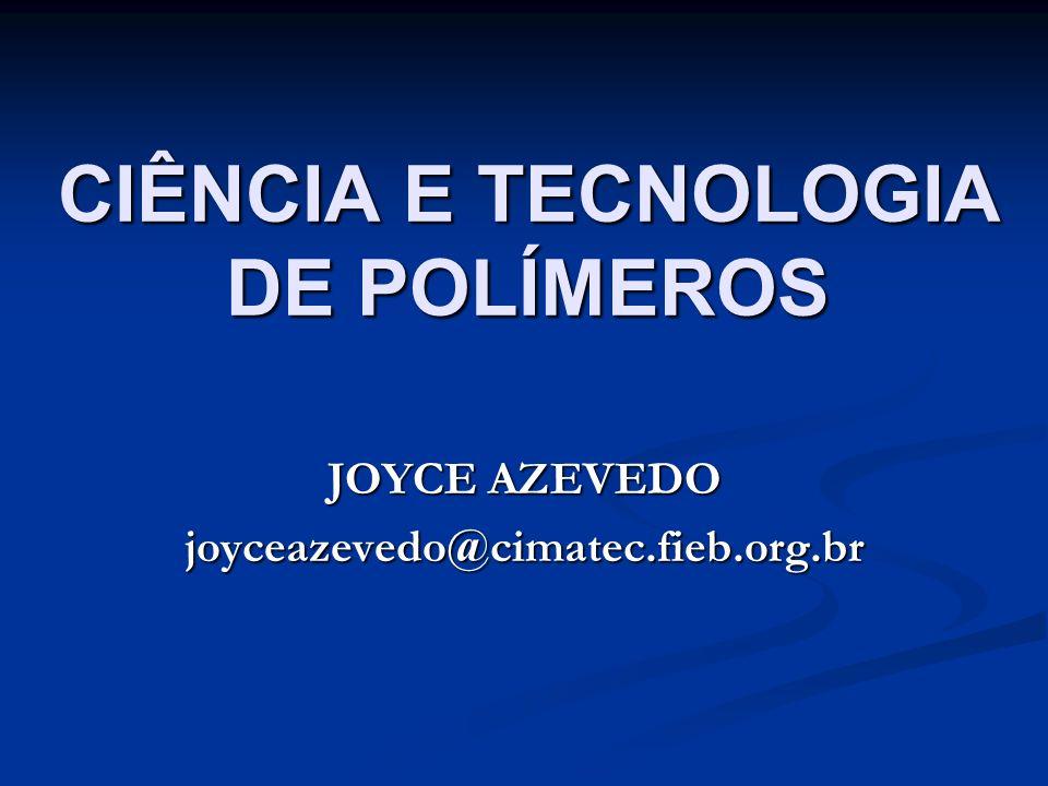 CIÊNCIA E TECNOLOGIA DE POLÍMEROS JOYCE AZEVEDO joyceazevedo@cimatec.fieb.org.br