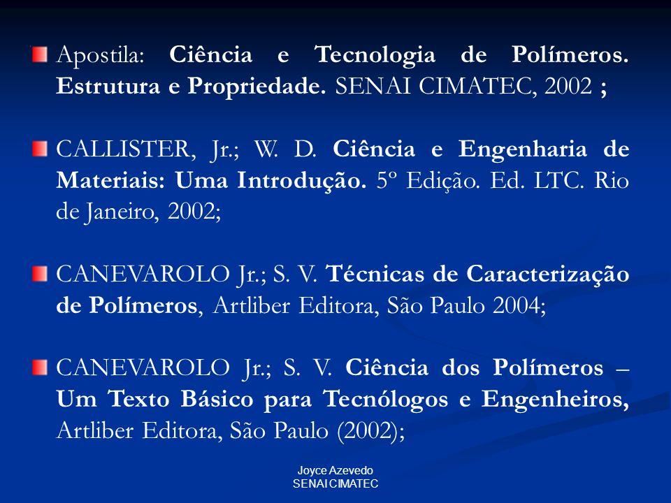 Joyce Azevedo SENAI CIMATEC Apostila: Ciência e Tecnologia de Polímeros. Estrutura e Propriedade. SENAI CIMATEC, 2002 ; CALLISTER, Jr.; W. D. Ciência