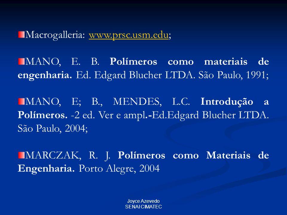 Joyce Azevedo SENAI CIMATEC Macrogalleria: www.prsc.usm.edu;www.prsc.usm.edu MANO, E. B. Polímeros como materiais de engenharia. Ed. Edgard Blucher LT