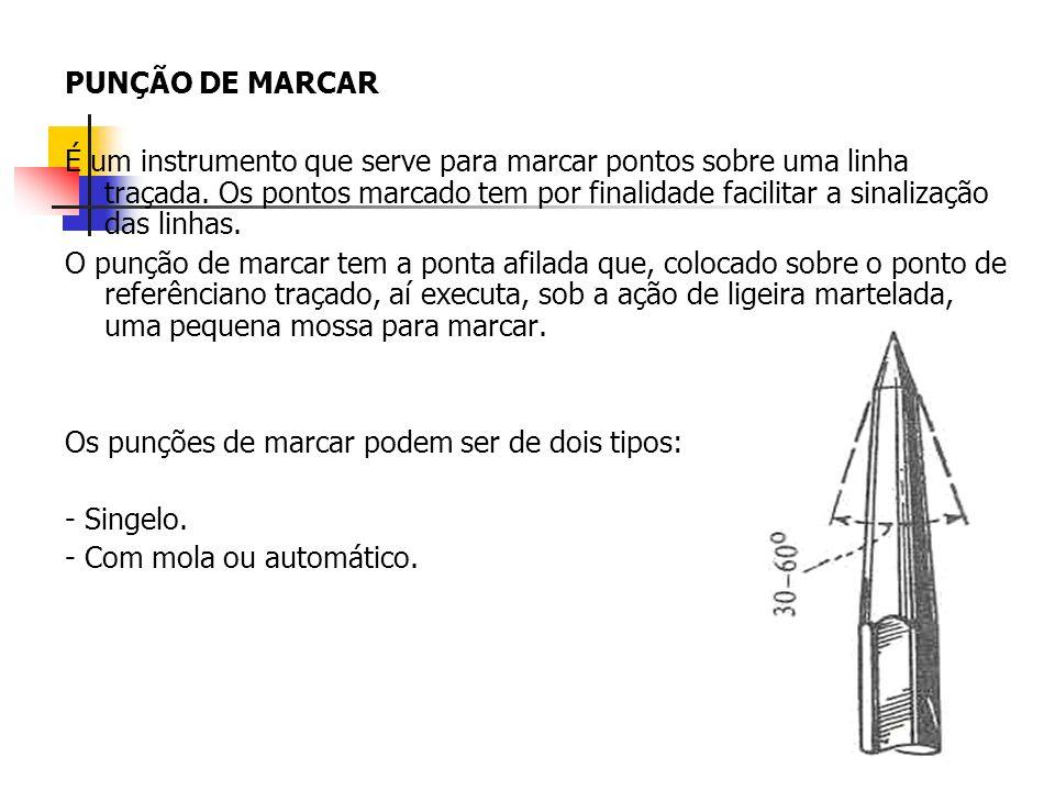 PUNÇÃO DE MARCAR É um instrumento que serve para marcar pontos sobre uma linha traçada. Os pontos marcado tem por finalidade facilitar a sinalização d