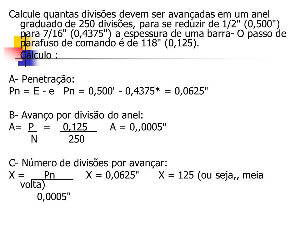Calcule quantas divisões devem ser avançadas em um anel graduado de 250 divisões, para se reduzir de 1/2