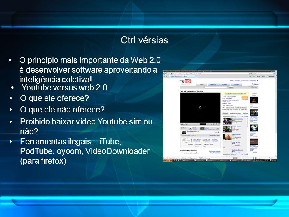Ctrl vérsias O princípio mais importante da Web 2.0 é desenvolver software aproveitando a inteligência coletiva! Youtube versus web 2.0 O que ele ofer