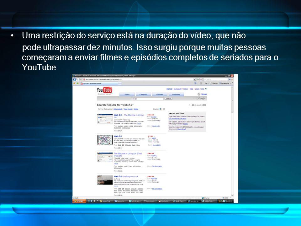 Uma restrição do serviço está na duração do vídeo, que não pode ultrapassar dez minutos.