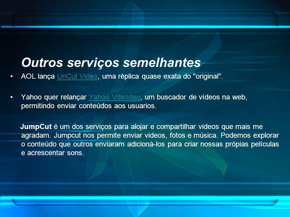 Outros serviços semelhantes AOL lança UnCut Video, uma réplica quase exata do