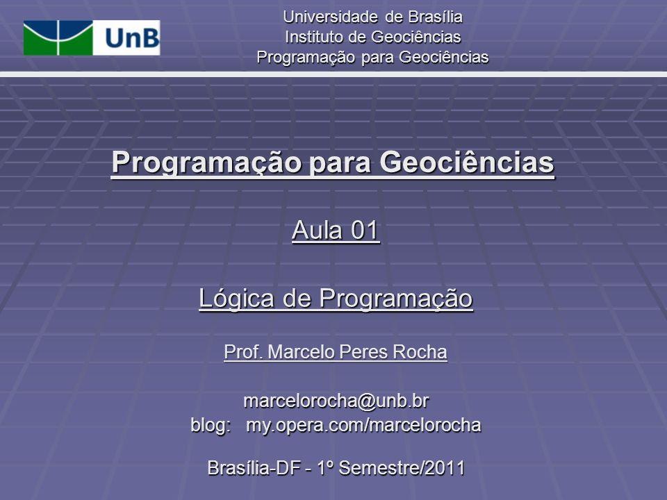 Universidade de Brasília Instituto de Geociências Programação para Geociências Programação para Geociências Aula 01 Lógica de Programação Brasília-DF