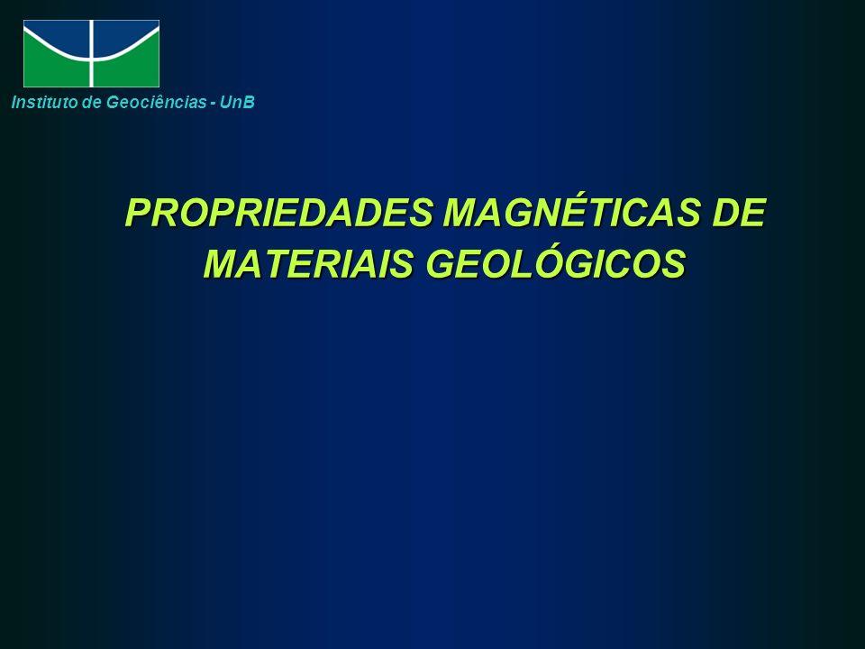PROPRIEDADES MAGNÉTICAS DE MATERIAIS GEOLÓGICOS Instituto de Geociências - UnB