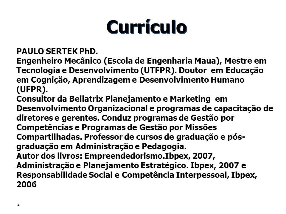 2 Currículo PAULO SERTEK PhD. Engenheiro Mecânico (Escola de Engenharia Maua), Mestre em Tecnologia e Desenvolvimento (UTFPR). Doutor em Educação em C