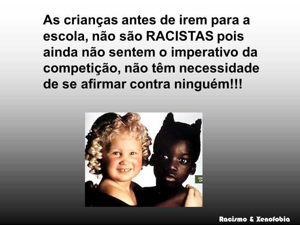 As crianças antes de irem para a escola, não são RACISTAS pois ainda não sentem o imperativo da competição, não têm necessidade de se afirmar contra ninguém!!.
