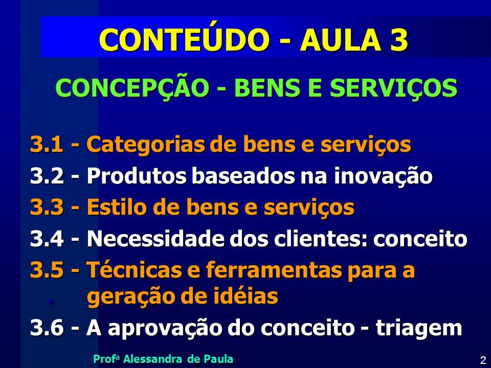Prof a Alessandra de Paula 2 CONTEÚDO - AULA 3 CONCEPÇÃO - BENS E SERVIÇOS CONCEPÇÃO - BENS E SERVIÇOS 3.1 - Categorias de bens e serviços 3.2 - Produ