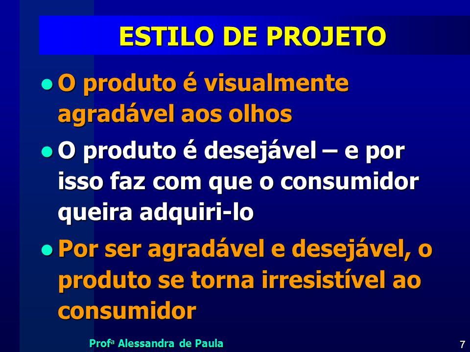 Prof a Alessandra de Paula 7 ESTILO DE PROJETO O produto é visualmente agradável aos olhos O produto é visualmente agradável aos olhos O produto é des