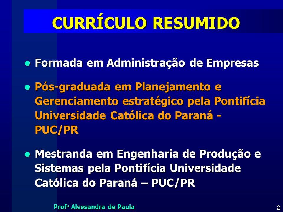 Prof a Alessandra de Paula 2 CURRÍCULO RESUMIDO Formada em Administração de Empresas Formada em Administração de Empresas Pós-graduada em Planejamento