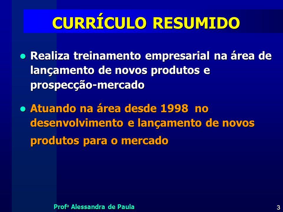 Prof a Alessandra de Paula 3 CURRÍCULO RESUMIDO Realiza treinamento empresarial na área de lançamento de novos produtos e prospecção-mercado Realiza t