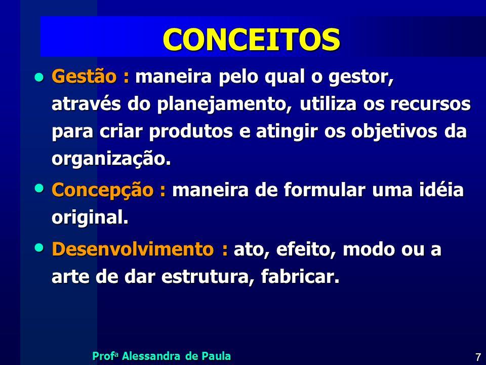 Prof a Alessandra de Paula 7 CONCEITOS Gestão : maneira pelo qual o gestor, através do planejamento, utiliza os recursos para criar produtos e atingir