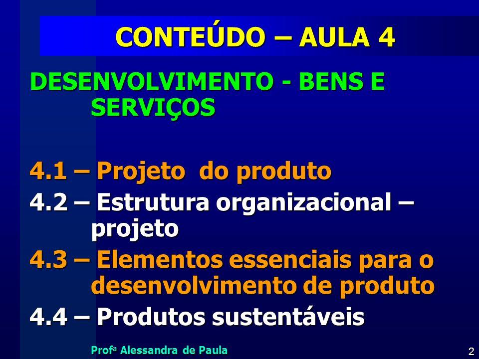 Prof a Alessandra de Paula 3 PROJETO DO PRODUTO Um projeto é um empreendimento temporário, com o objetivo de criar um produto ou serviço único, e que tem sua elaboração progressiva