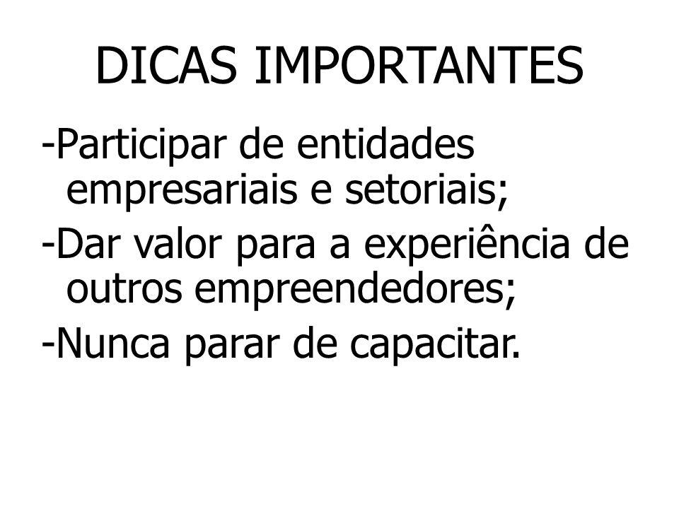 DICAS IMPORTANTES -Participar de entidades empresariais e setoriais; -Dar valor para a experiência de outros empreendedores; -Nunca parar de capacitar