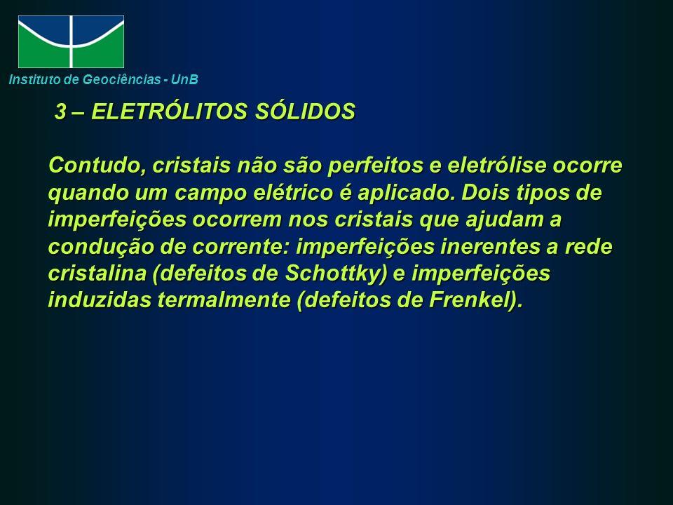 3 – ELETRÓLITOS SÓLIDOS Contudo, cristais não são perfeitos e eletrólise ocorre quando um campo elétrico é aplicado.