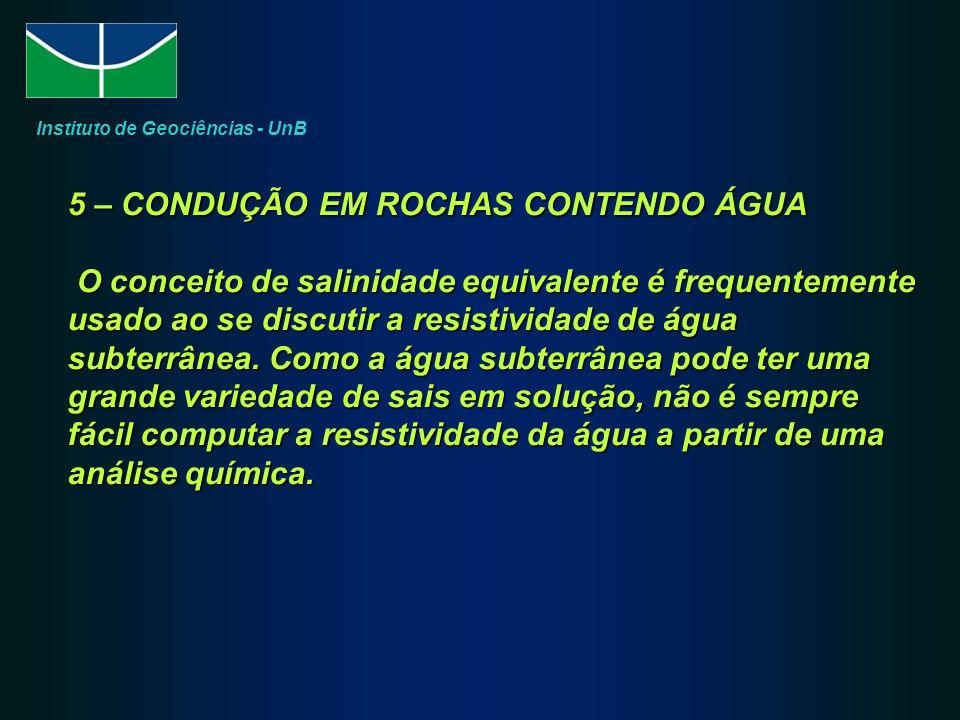 5 – CONDUÇÃO EM ROCHAS CONTENDO ÁGUA O conceito de salinidade equivalente é frequentemente usado ao se discutir a resistividade de água subterrânea.