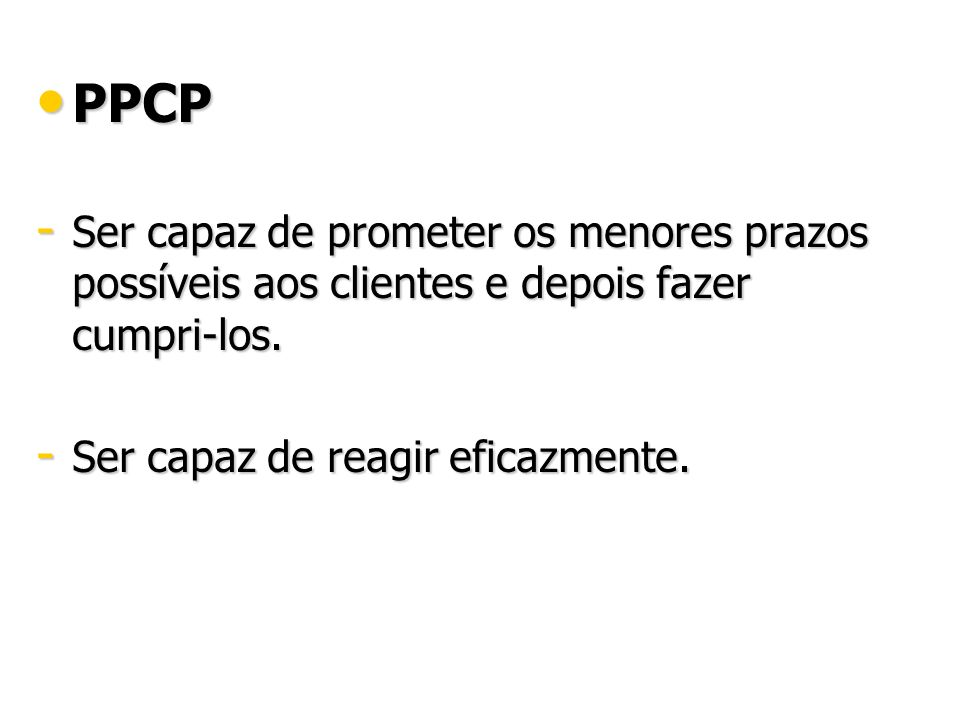 PPCP PPCP - Ser capaz de prometer os menores prazos possíveis aos clientes e depois fazer cumpri-los.