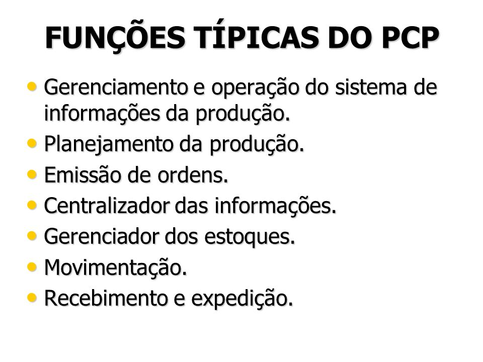FUNÇÕES TÍPICAS DO PCP Gerenciamento e operação do sistema de informações da produção. Gerenciamento e operação do sistema de informações da produção.