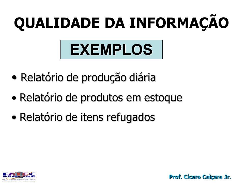 Prof. Cícero Caiçara Jr. QUALIDADE DA INFORMAÇÃO Relatório de produção diária Relatório de produção diária Relatório de produtos em estoque Relatório