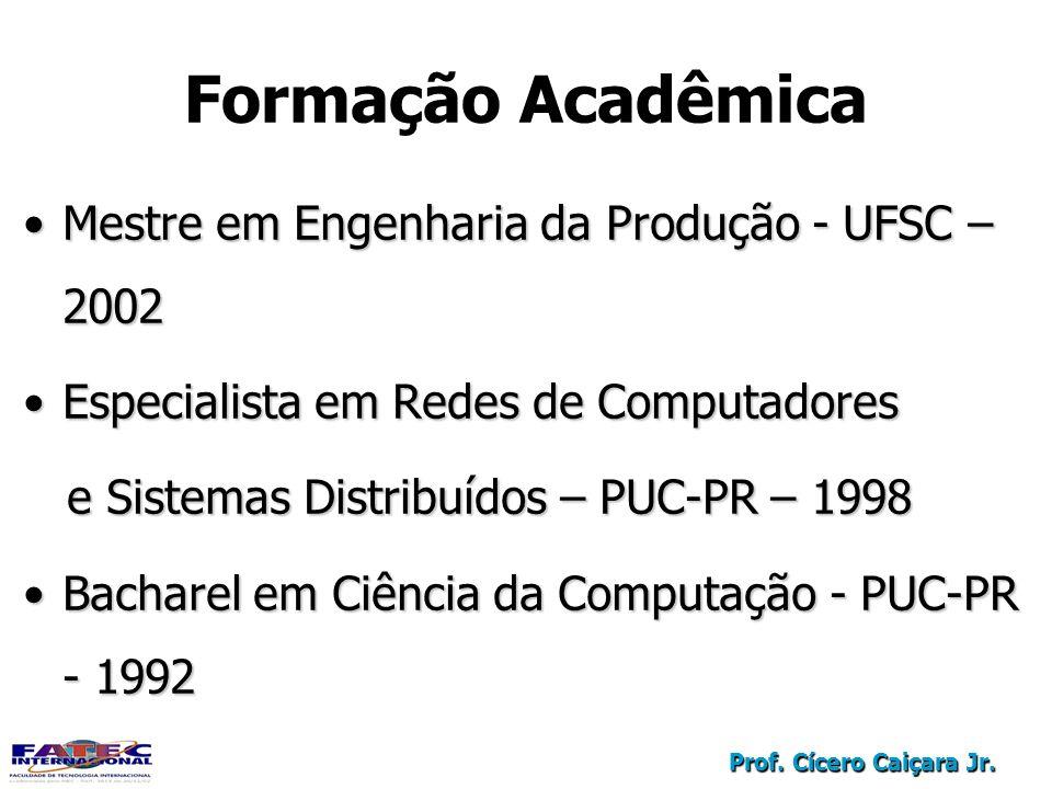 Prof. Cícero Caiçara Jr. Mestre em Engenharia da Produção - UFSC – 2002Mestre em Engenharia da Produção - UFSC – 2002 Especialista em Redes de Computa
