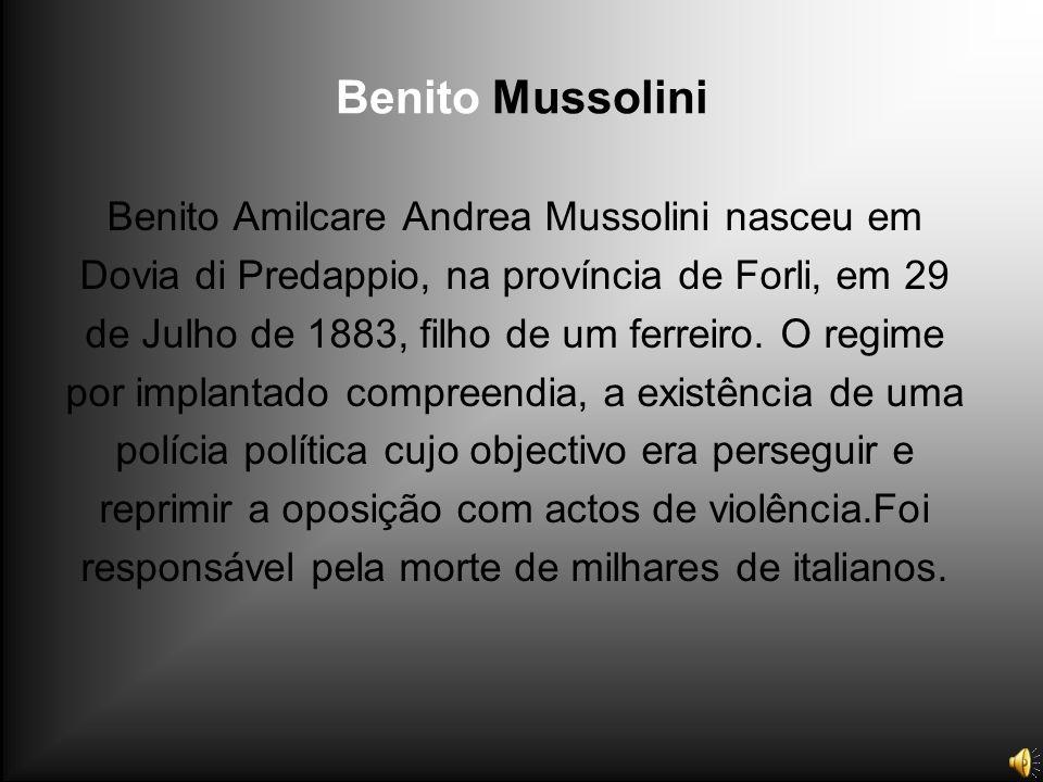 Benito Mussolini Benito Amilcare Andrea Mussolini nasceu em Dovia di Predappio, na província de Forli, em 29 de Julho de 1883, filho de um ferreiro. O