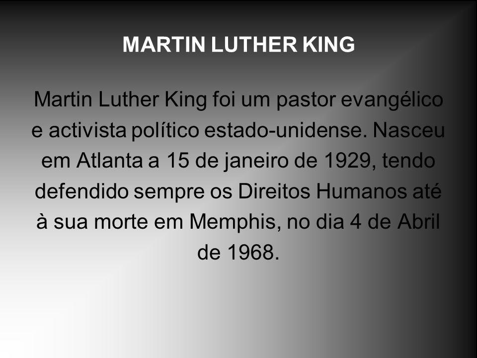MARTIN LUTHER KING Martin Luther King foi um pastor evangélico e activista político estado-unidense. Nasceu em Atlanta a 15 de janeiro de 1929, tendo