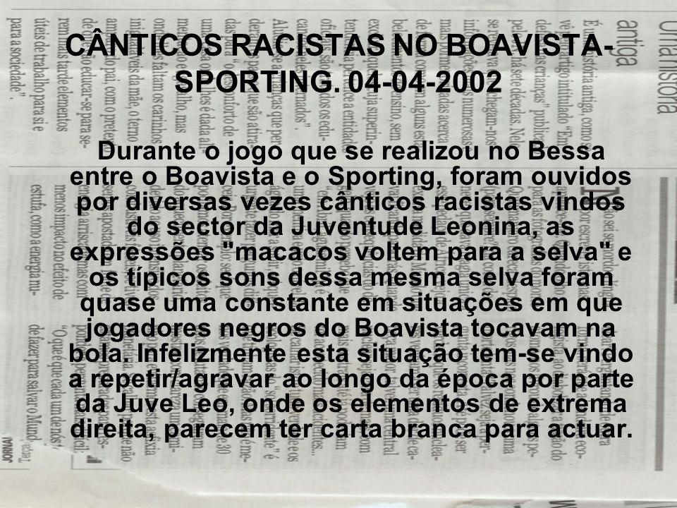 CÂNTICOS RACISTAS NO BOAVISTA- SPORTING. 04-04-2002 Durante o jogo que se realizou no Bessa entre o Boavista e o Sporting, foram ouvidos por diversas