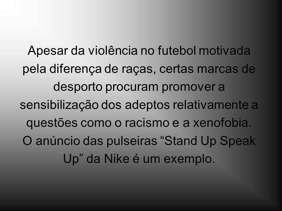 Apesar da violência no futebol motivada pela diferença de raças, certas marcas de desporto procuram promover a sensibilização dos adeptos relativament