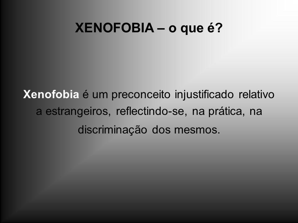 XENOFOBIA – o que é? Xenofobia é um preconceito injustificado relativo a estrangeiros, reflectindo-se, na prática, na discriminação dos mesmos.
