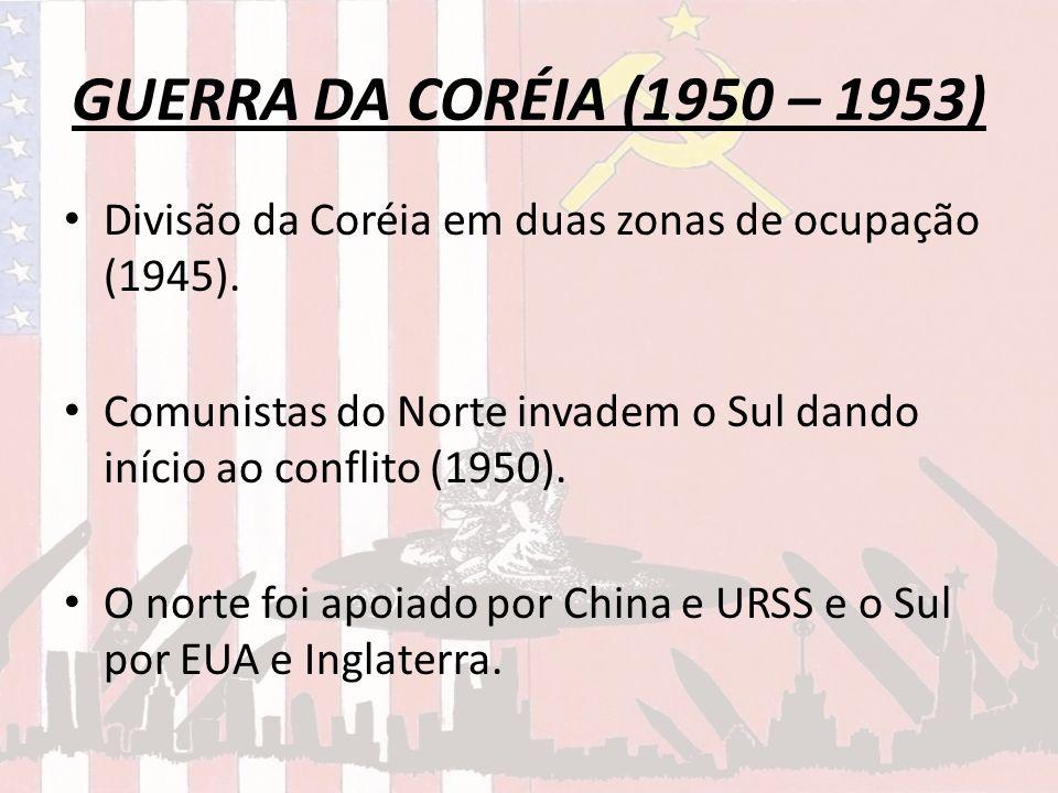 GUERRA DA CORÉIA (1950 – 1953) Divisão da Coréia em duas zonas de ocupação (1945). Comunistas do Norte invadem o Sul dando início ao conflito (1950).