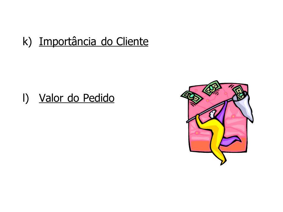 k) k)Importância do Cliente l) l)Valor do Pedido