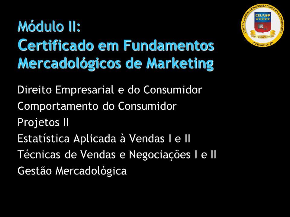 Módulo II: C ertificado em Fundamentos Mercadológicos de Marketing Direito Empresarial e do Consumidor Comportamento do Consumidor Projetos II Estatís