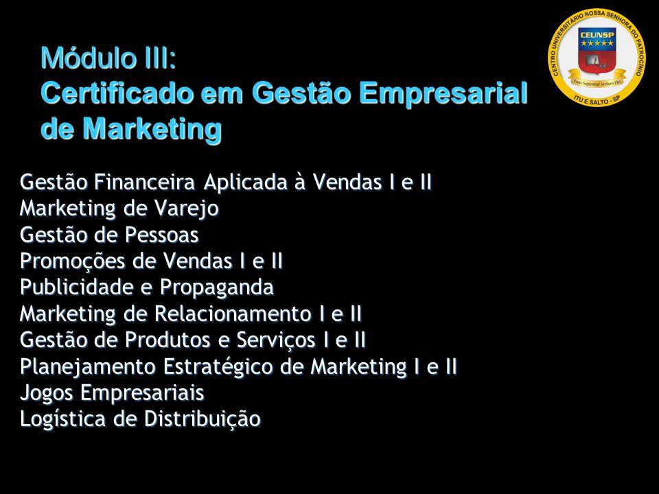 Gestão Financeira Aplicada à Vendas I e II Marketing de Varejo Gestão de Pessoas Promoções de Vendas I e II Publicidade e Propaganda Marketing de Rela