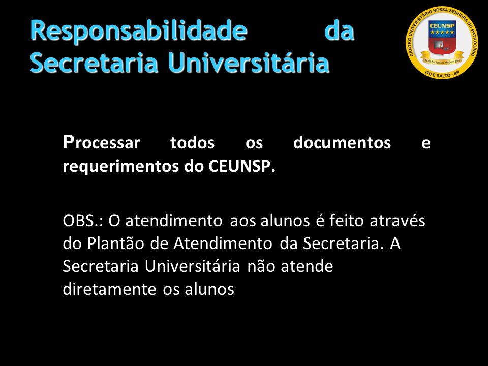 Responsabilidade da Secretaria Universitária P rocessar todos os documentos e requerimentos do CEUNSP. OBS.: O atendimento aos alunos é feito através