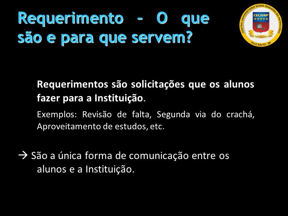 Requerimento – O que são e para que servem? Requerimentos são solicitações que os alunos fazer para a Instituição. Exemplos: Revisão de falta, Segunda