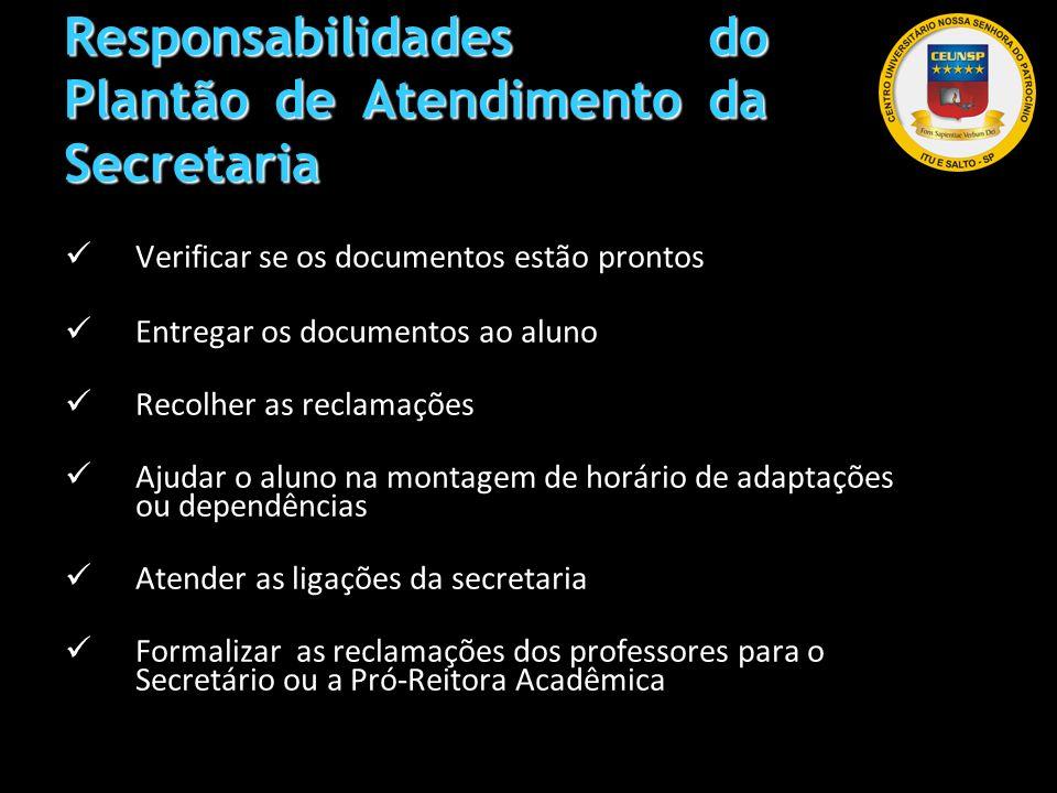 Responsabilidades do Plantão de Atendimento da Secretaria Verificar se os documentos estão prontos Entregar os documentos ao aluno Recolher as reclama