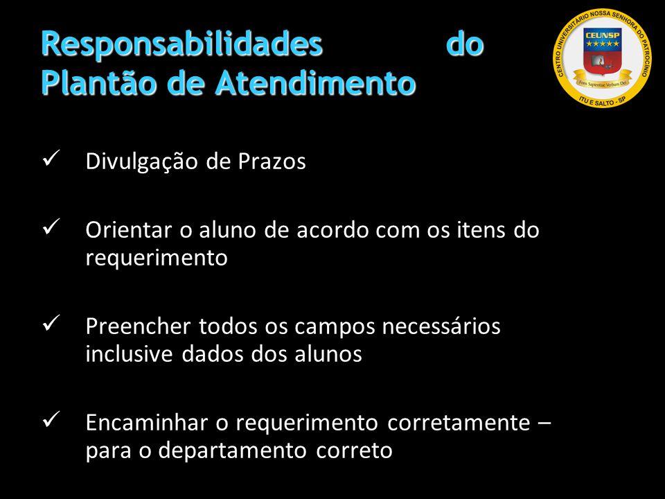 Responsabilidades do Plantão de Atendimento Divulgação de Prazos Orientar o aluno de acordo com os itens do requerimento Preencher todos os campos nec