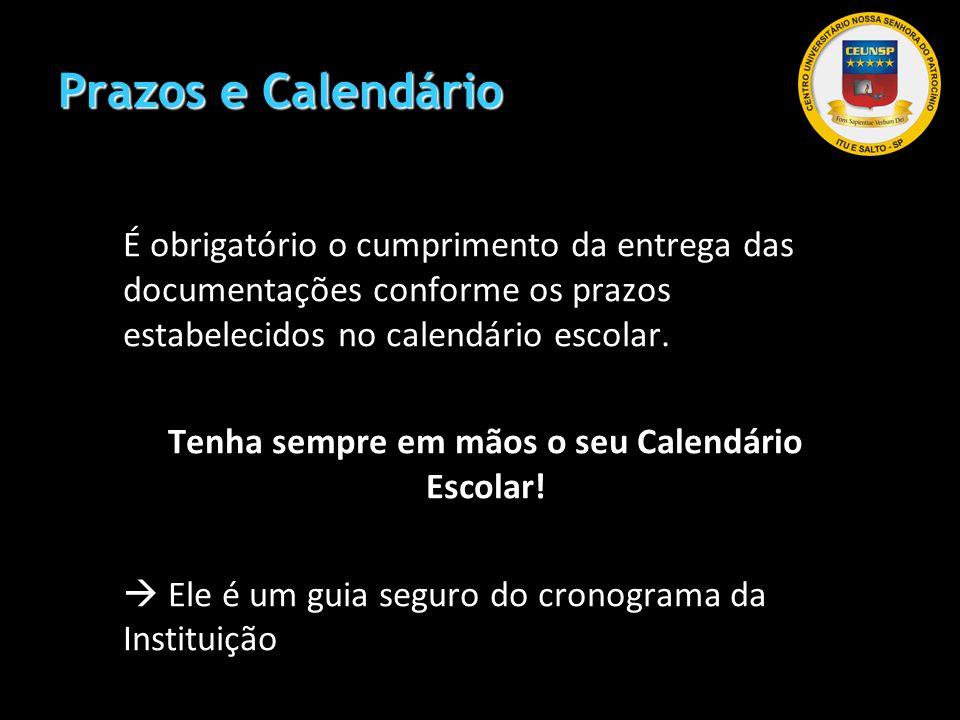 Prazos e Calendário É obrigatório o cumprimento da entrega das documentações conforme os prazos estabelecidos no calendário escolar. Tenha sempre em m