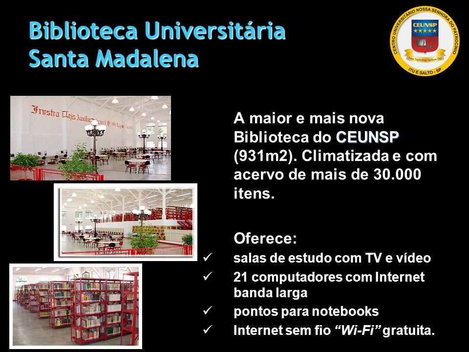 Biblioteca Universitária Santa Madalena CEUNSP A maior e mais nova Biblioteca do CEUNSP (931m2). Climatizada e com acervo de mais de 30.000 itens. Ofe