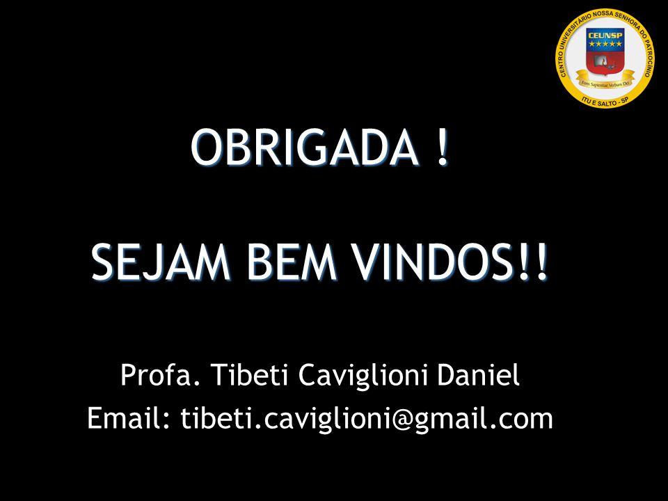 OBRIGADA ! SEJAM BEM VINDOS!! Profa. Tibeti Caviglioni Daniel Email: tibeti.caviglioni@gmail.com