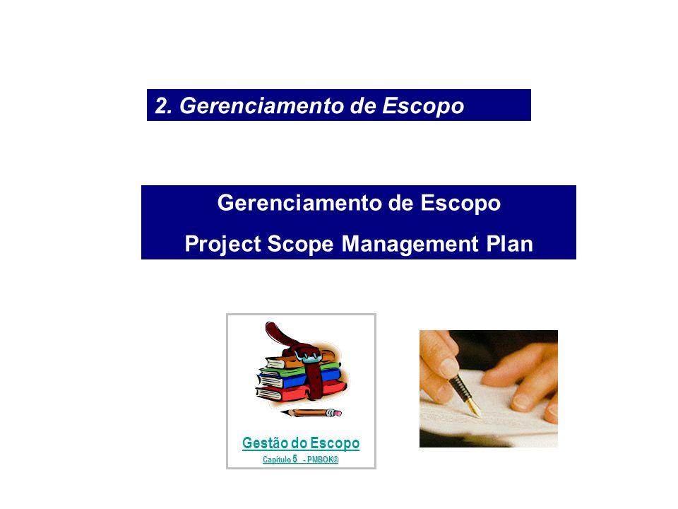 Gerenciamento de Escopo Project Scope Management Plan Gestão do Escopo Capítulo 5 - PMBOK© Capítulo 5 - PMBOK© 2. Gerenciamento de Escopo