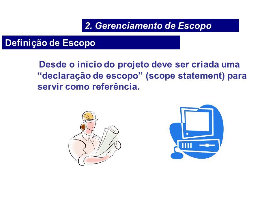 Desde o início do projeto deve ser criada uma declaração de escopo (scope statement) para servir como referência. Definição de Escopo 2. Gerenciamento