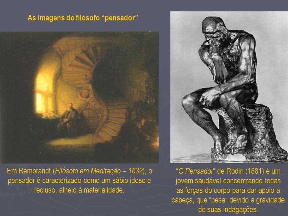 As imagens do filósofo pensador Em Rembrandt ( Filósofo em Meditação – 1632 ), o pensador é caracterizado como um sábio idoso e recluso, alheio à mate